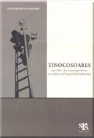 TINOCOSOARES - Sua vida e dos contemporâneos no âmbito da Propriedade Industrial